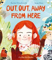 OUT, OUT AWAY FROM HERE by Rachel Woodward