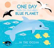 ONE DAY ON OUR BLUE PLANET IN THE OCEAN by Ella Bailey