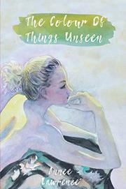 THE COLOUR OF THINGS UNSEEN by Annee Lawrence