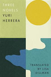 THREE NOVELS by Yuri Herrera