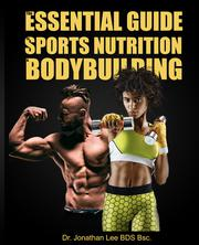 THE ESSENTIAL GUIDE TO SPORTS NUTRITION AND BODYBUILDING by Jonathan S. Lee