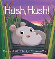 HUSH, HUSH! by Margaret Wild