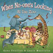 WHEN NO-ONE'S LOOKING AT THE ZOO by Zana Fraillon