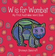 W IS FOR WOMBAT by Bronwyn Bancroft