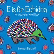 E IS FOR ECHIDNA by Bronwyn Bancroft