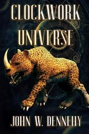 CLOCKWORK UNIVERSE by John W. Dennehy