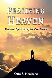 REALIZING HEAVEN by Otto S. Hoolhorst