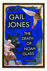 THE DEATH OF NOAH GLASS by Gail Jones