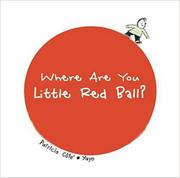 WHERE ARE YOU LITTLE RED BALL? by Patricia Côté