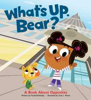 WHAT'S UP, BEAR? by Frieda Wishinsky