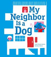 MY NEIGHBOR IS A DOG by Isabel Minhós Martins