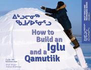 HOW TO BUILD AN IGLU AND A QAMUTIIK by Solomon Awa