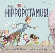 THAT'S NOT A HIPPOPOTAMUS by Juliette MacIver