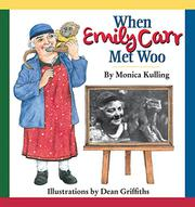 WHEN EMILY CARR MET WOO by Monica Kulling