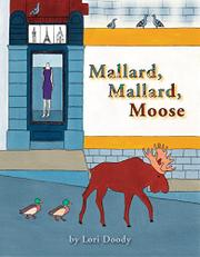 MALLARD, MALLARD, MOOSE by Lori Doody