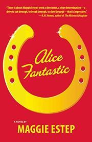 ALICE FANTASTIC by Maggie Estep