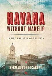 HAVANA WITHOUT MAKEUP by Herman  Portocarero