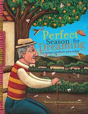 A PERFECT SEASON FOR DREAMING / UN TIEMPO PERFECTO PARA SOÑAR by Benjamin Alire Sáenz