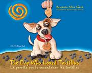 THE DOG WHO LOVED TORTILLAS/La perrita que le encantaban las tortillas by Benjamin Alire Sáenz