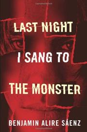 LAST NIGHT I SANG TO THE MONSTER by Benjamin Alire Sáenz