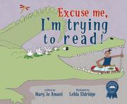 EXCUSE ME, I'M TRYING TO READ! by Mary Jo Amani