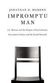 IMPROMPTU MAN by Jonathan D. Moreno