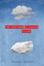 THE BUSINESS OF NAMING THINGS by Michael Coffey