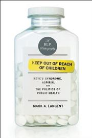 KEEP OUT OF REACH OF CHILDREN by Mark A. Largent
