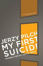MY FIRST SUICIDE by Jerzy Pilch