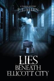 LIES BENEATH ELLICOTT CITY by P.J. Allen