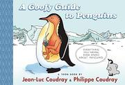 A GOOFY GUIDE TO PENGUINS by Jean-Luc Coudray