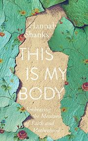 THIS IS MY BODY by Hannah  Shanks