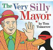 THE VERY SILLY MAYOR by Tom Tomorrow