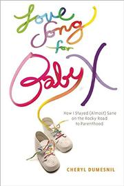 LOVE SONG FOR BABY X by Cheryl Dumesnil