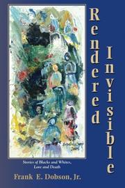 Rendered Invisible by Frank E.  Dobson
