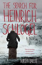 THE SEARCH FOR HEINRICH SCHLÖGEL by Martha Baillie