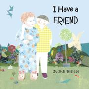 I HAVE A FRIEND by Judith Inglese