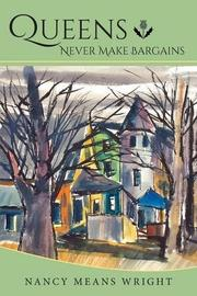 Queens Never Make Bargains by Nancy Means Wright