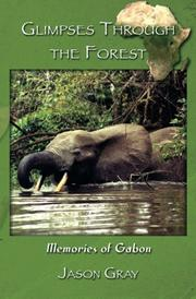 Glimpses through the Forest: Memories of Gabon by Jason Gray