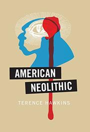 AMERICAN NEOLITHIC by Terence Hawkins