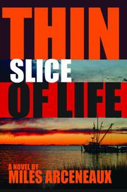 THIN SLICE OF LIFE by Miles Arceneaux