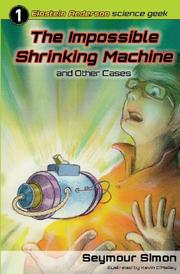 The Impossible Shrinking Machine and Other Cases by Seymour Simon