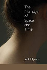 THE MARRIAGE OF SPACE AND TIME by Jed Myers