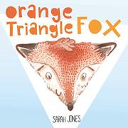 ORANGE, TRIANGLE, FOX by Sarah Jones