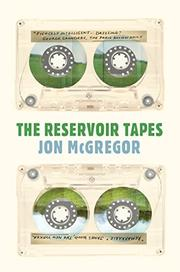 THE RESERVOIR TAPES by Jon McGregor