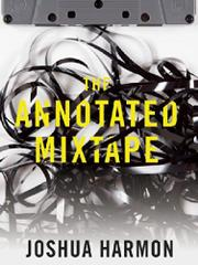THE ANNOTATED MIXTAPE by Joshua Harmon