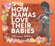 HOW MAMAS LOVE THEIR BABIES by Juniper Fitzgerald