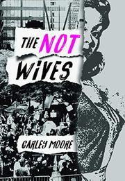 THE NOT WIVES by Carley Moore