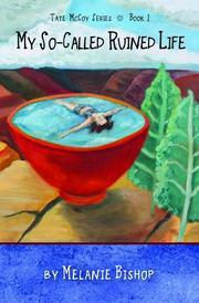 MY SO-CALLED RUINED LIFE by Melanie Bishop