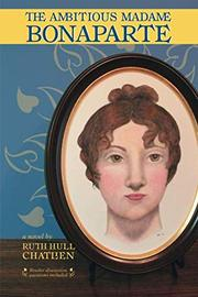 The Ambitious Madame Bonaparte by Ruth Hull Chatlien